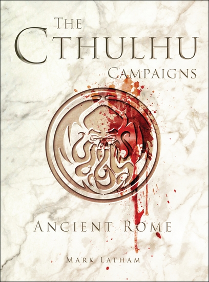 The Cthulhu Campaigns - Ancient Rome - cover