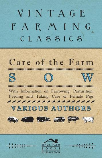 Care of the Farm Sow - With Information on Farrowing Parturition Feeding and Taking Care of Female Pigs - cover