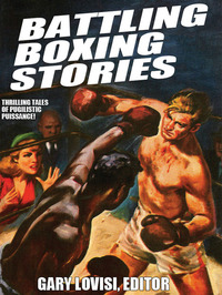Battling Boxing Stories - Thrilling Tales of Pugilistic Puissance