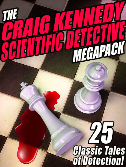 The Craig Kennedy Scientific Detective Megapack - 25 Classic Tales of Detection - cover