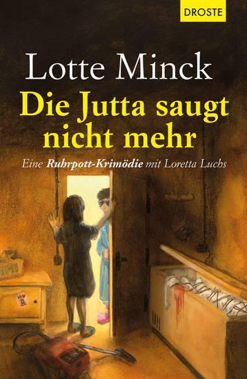 Die Jutta saugt nicht mehr - Eine Ruhrpott-Krimödie mit Loretta Luchs - cover
