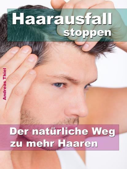 Haarausfall stoppen - Der natürliche Weg zu mehr Haaren - cover
