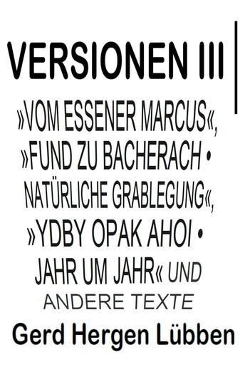 Versionen III │»Vom Essener Marcus« »Fund zu Bacherach • Natürliche Grablegung« »Ydby opak ahoi • Jahr um Jahr« und andere Texte - cover