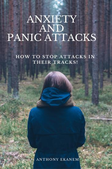 Anxiety and Panic Attacks - How to Stop Attacks in Their Tracks! - cover