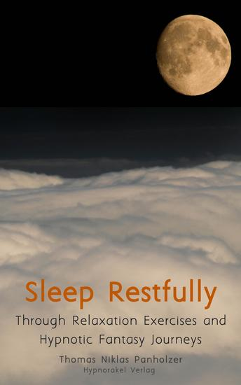 Sleep Restfully - Through Relaxation Exercises and Hypnotic Fantasy Journeys - cover