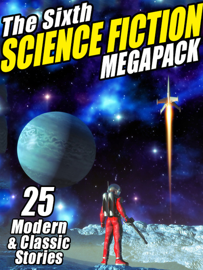The The Sixth Science Fiction Megapack - 25 Classic and Modern Science Fiction Stories - cover