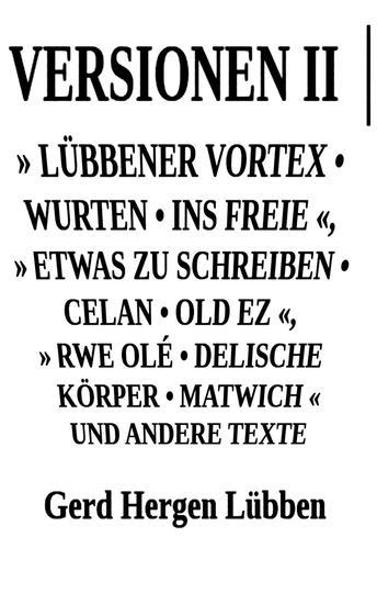 Versionen II │» Lübbener Vortex • Wurten • Ins Freie «» Etwas zu schreiben • Celan • Old Ez « » Rwe Olé • Delische Körper • Matwich « und andere Texte - cover