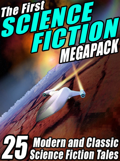 The First Science Fiction Megapack - 25 Modern and Classic Science Fiction Tales - cover