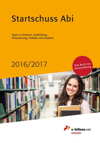 Startschuss Abi 2016 2017 - Tipps zu Studium Ausbildung Finanzierung Praktika und Ausland - cover