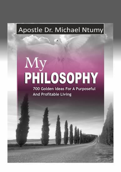 My Philosophy - 700 Golden Ideas for a Purposeful and Profitable Living - cover
