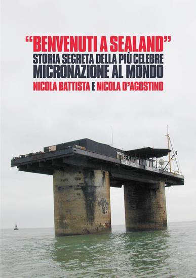 Benvenuti a Sealand - Storia segreta della più celebre micronazione al mondo - cover