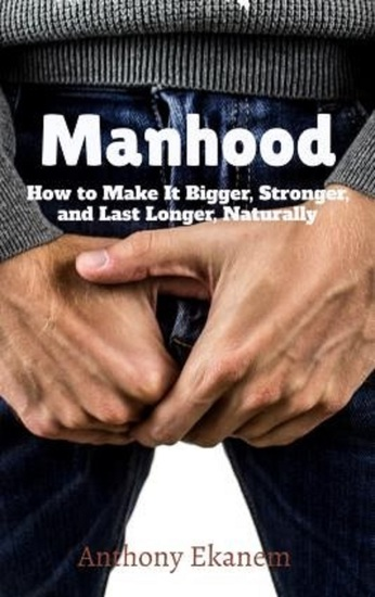 Manhood - How to Make IT Bigger Stronger and Last Longer Naturally - cover