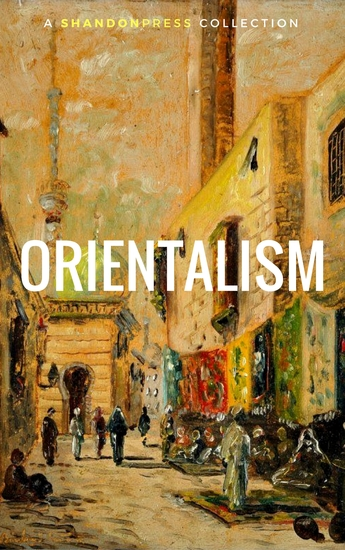Orientalism (A Selection Of Classic Orientalist Paintings And Writings) - cover