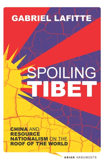 Spoiling Tibet - China and Resource Nationalism on the Roof of the World - cover