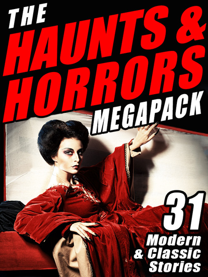 The Haunts & Horrors Megapack - 31 Modern & Classic Stories - cover