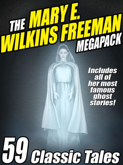 The Mary E Wilkins Freeman Megapack - 59 Classic Stories - cover