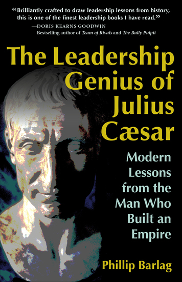 The Leadership Genius of Julius Caesar - Modern Lessons from the Man Who Built an Empire - cover