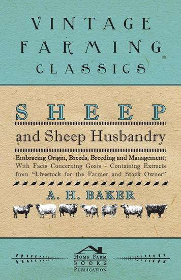 Sheep and Sheep Husbandry - Embracing Origin Breeds Breeding and Management; With Facts Concerning Goats - Containing Extracts from Livestock for the Farmer and Stock Owner - cover
