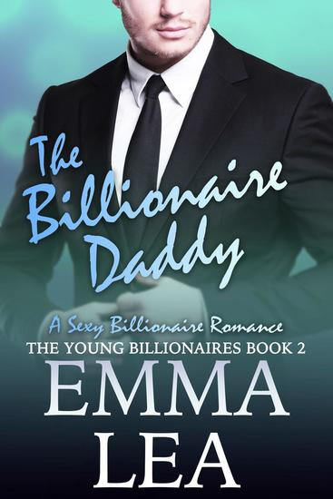 The Billionaire Daddy - The Young Billionaires #2 - cover
