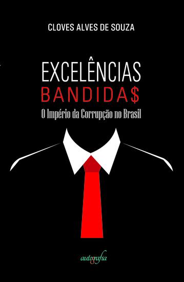 Excelências Bandidas - O Império da Corrupção no Brasil - cover