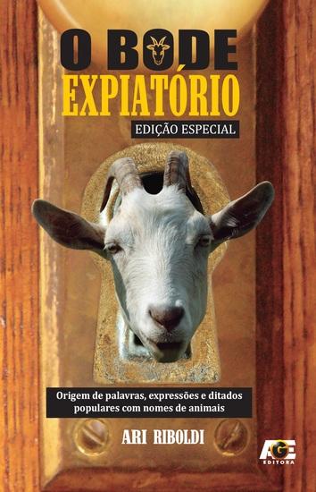 O bode expiatório - Origem das palavras expressões e ditados populares com nomes de animais - cover