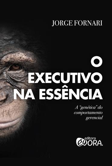 """O executivo na essência - A """"genética"""" do comportamento gerencial - cover"""