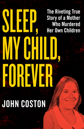 Sleep My Child Forever - The Riveting True Story of a Mother Who Murdered Her Own Children - cover