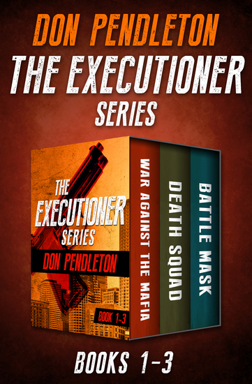 The Executioner Series Books 1–3 - War Against the Mafia Death Squad and Battle Mask - cover