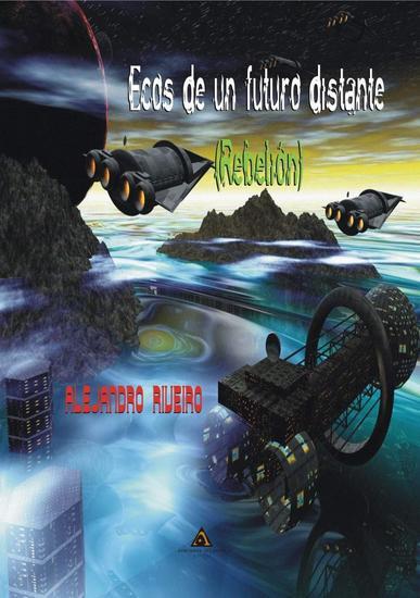 Ecos de un futuro distante: Rebelión - Ecos de un futuro distante #1 - cover