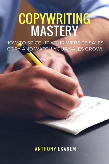 Copywriting Mastery - How to Spice up Your Website Sales Copy and Watch Your Sales Grow! - cover