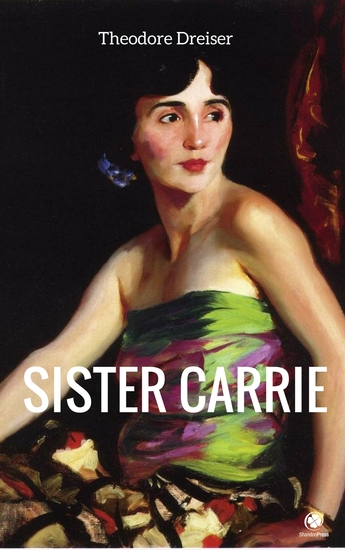 sister carrie thesis Sister carrie: theme analysis, free study guides and book notes including comprehensive chapter analysis, complete summary analysis, author biography information, character profiles, theme analysis, metaphor analysis, and top ten quotes on classic literature.