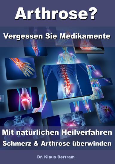Arthrose? – Vergessen Sie Medikamente – Mit natürlichen Heilverfahren Schmerz & Arthrose überwinden - cover