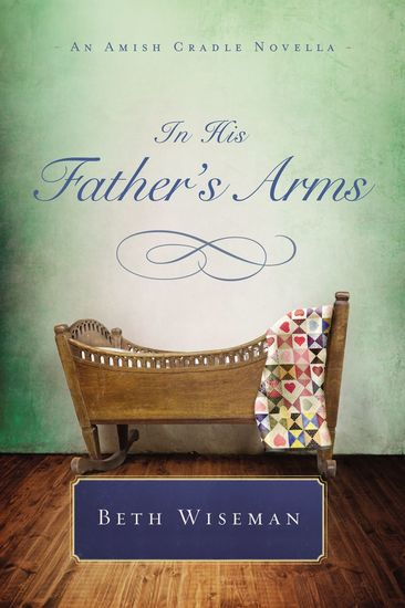 In His Father's Arms - An Amish Cradle Novella - cover