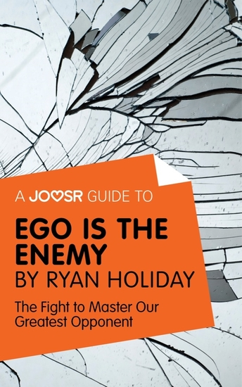 A Joosr Guide to Ego is the Enemy by Ryan Holiday - The Fight to Master Our Greatest Opponent - cover