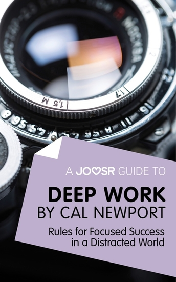A Joosr Guide to Deep Work by Cal Newport - Rules for Focused Success in a Distracted World - cover
