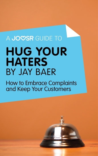 A Joosr Guide to Hug Your Haters by Jay Baer - How to Embrace Complaints and Keep Your Customers - cover