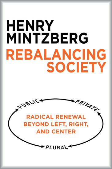 Rebalancing Society - Radical Renewal Beyond Left Right and Center - cover