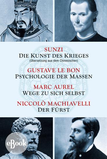 Die Kunst des Krieges - Psychologie der Massen - Wege zu sich selbst - Der Fürst - Sunzi aus dem Chinesischen übersetzt - cover