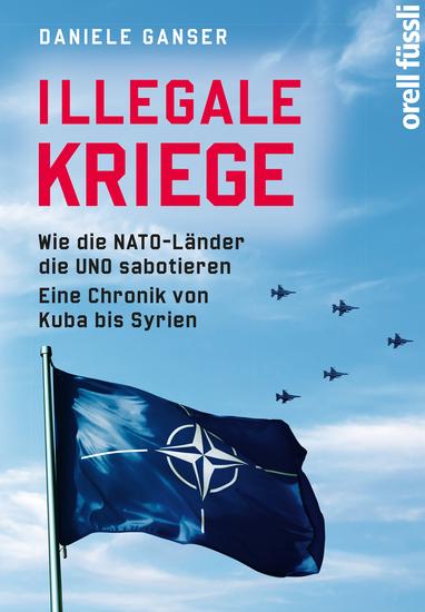 Illegale Kriege - Wie die NATO-Länder die UNO sabotieren Eine Chronik von Kuba bis Syrien - cover