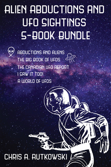 Alien Abductions and UFO Sightings 5-Book Bundle - The Big Book of UFOs I Saw It Too! Abductions and Aliens and 2 more - cover