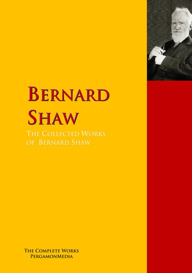 The Collected Works of Bernard Shaw - The Complete Works PergamonMedia - cover