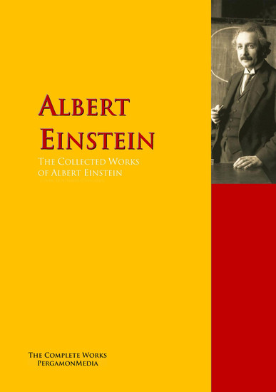 The Collected Works of Albert Einstein - The Complete Works PergamonMedia - cover