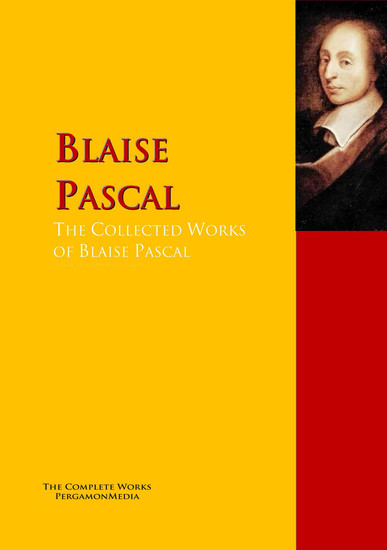 the early education and works of blaise pascal What is blaise pascal early life and education pascal was born in clermont-ferrand  particularly of interest to pascal was a work of desargues on conic.