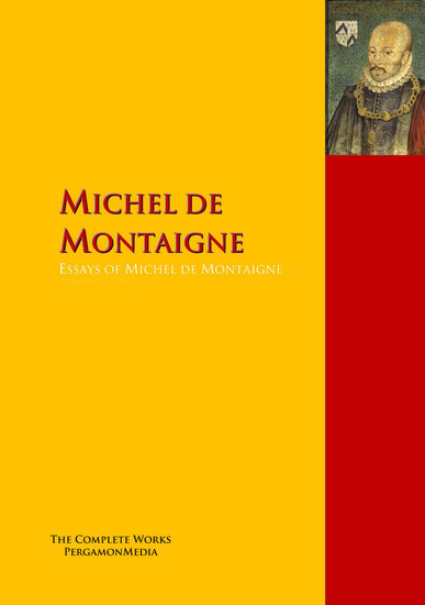 essays of michel de montaigne T his series is about michel eyquem de montaigne he said, that his essays were bound to coincide with the wisdom of the montaigne, philosopher of life.