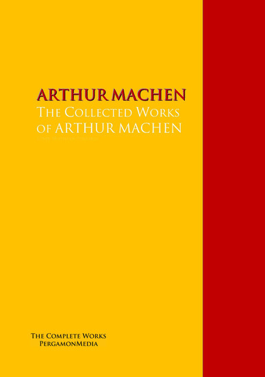 The Collected Works of ARTHUR MACHEN - The Complete Works PergamonMedia - cover