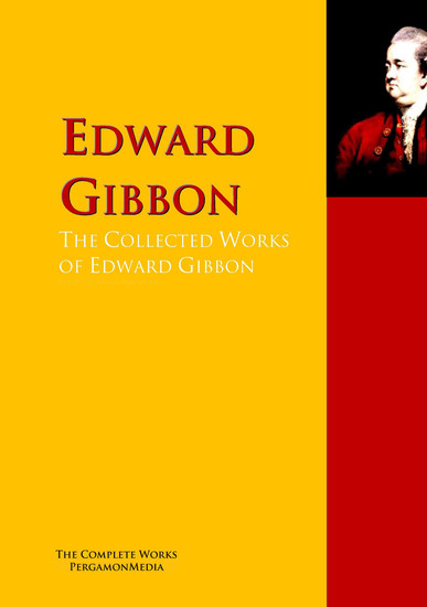 The Collected Works of Edward Gibbon - The Complete Works PergamonMedia - cover