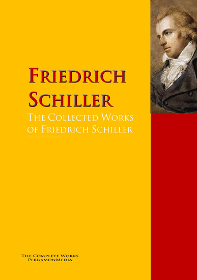 The Collected Works of Friedrich Schiller - The Complete Works PergamonMedia - cover