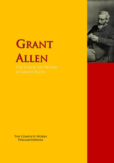 The Collected Works of Grant Allen - The Complete Works PergamonMedia - cover