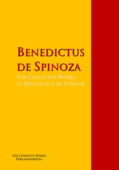 The Collected Works of Benedictus de Spinoza - The Complete Works PergamonMedia - cover