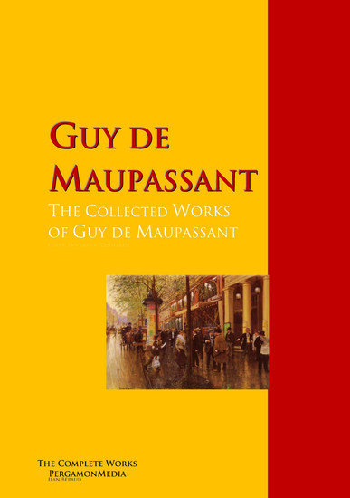 The Collected Works of Guy de Maupassant - The Complete Works PergamonMedia - cover